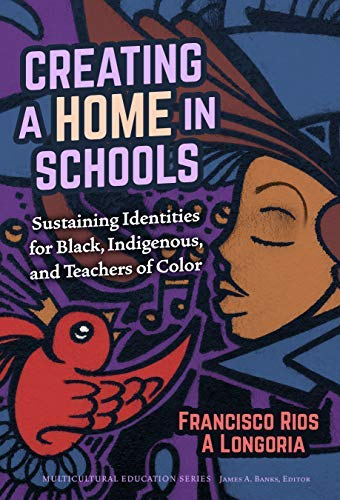 Creating a Home in Schools: Sustaining Identities for Black, Indigenous, and Teachers of Color (Multicultural Education Series) (English Edition)