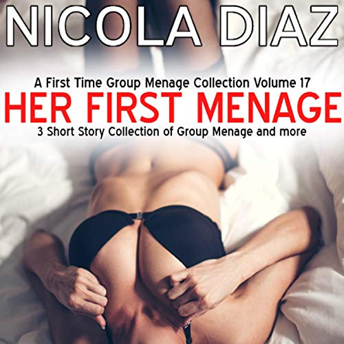 Her First Menage - a First Time Group Menage Collection Volume 17 - 3 Short Story Collection of Group Menage and More cover art