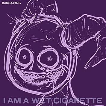 I Am A Wet Cigarette