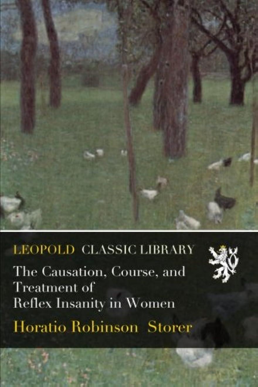 ファイアル統合エミュレートするThe Causation, Course, and Treatment of Reflex Insanity in Women