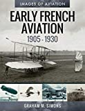 Early French Aviation (1905-1930): Rare Photographs from the Archives