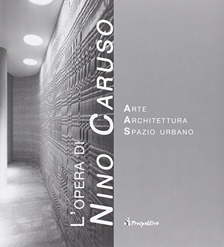 L'opera di Nino Caruso. Arte spazio architettura