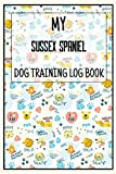 My Sussex spaniel Dog Training Log Book: Sussex spaniel Dog Training Record Keeping, Instructor/ Owner Log Book To Train Your Pet, Keep A Record & Template Log Note Sussex spaniel - Dog Training Log