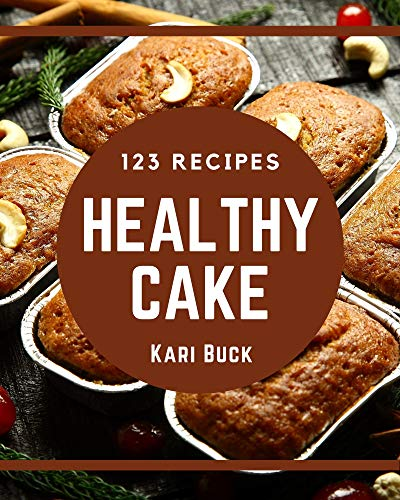 123 Healthy Cake Recipes: Discover Healthy Cake Cookbook NOW! (English Edition)