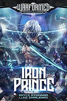 Iron Prince (Warformed: Stormweaver Book 1) by [Bryce O'Connor, Luke Chmilenko]