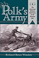 Mr. Polk's Army: The American Military Experience in the Mexican War (Military History Ser)
