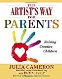 The Artist's Way for Parents: Raising Creative Children by Cameron, Julia, Lively, Emma(August 15, 2013) Hardcover