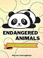 Endangered Animals Coloring Book: Cute Endangered Animals Coloring Book Adorable Endangered Animals Coloring Pages for Kids 25 Incredibly Cute and Lovable Endangered Animals