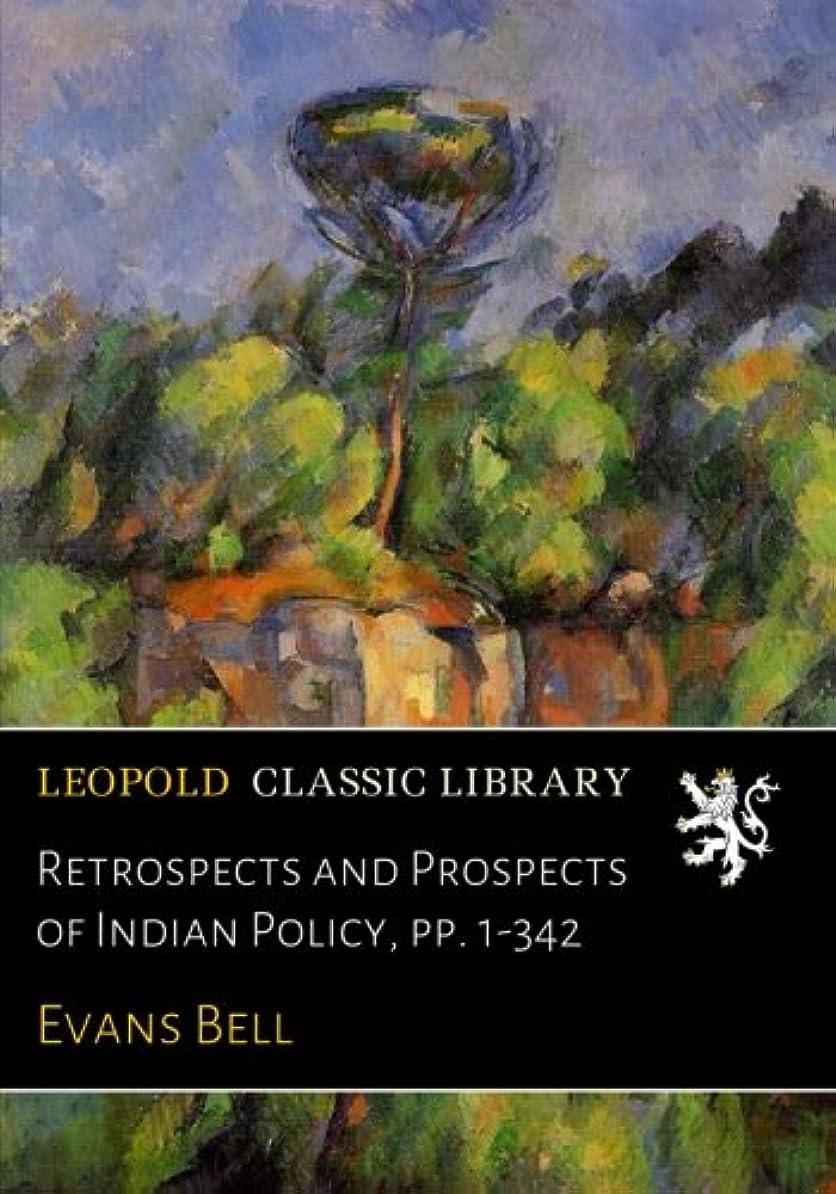 把握保存する禁止するRetrospects and Prospects of Indian Policy, pp. 1-342