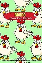 Meine verrückten Hühner: Notizbuch zur Hühnerhaltung, Bestandsregister, Legeliste für 2 Jahre, Bestandsbuch, Arzneimitteldokumentation usw. (ca. A5, 100 Seiten) (German Edition)