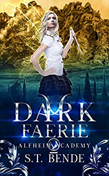 Dark Faerie (Alfheim Academy Book 2) by [S.T. Bende]