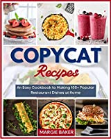 Copycat Recipes: An Easy Cookbook to Making 100+ Popular Restaurant Dishes at Home