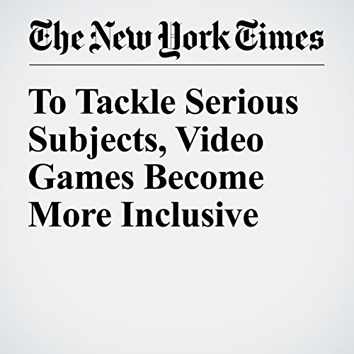 To Tackle Serious Subjects, Video Games Become More Inclusive cover art