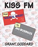Kiss FM: From Radical Radio to Big Business by Grant Goddard (9-Jun-2011) Paperback
