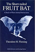 The Short-Tailed Fruit Bat: A Study in Plant-Animal Interactions (Wildlife Behavior and Ecology series)