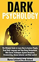 Dark Psychology: The Ultimate Guide to Learn How to Analyze People, Read Body Language and Stop Being Manipulated. With Secret Techniques Against Deception, Brainwashing, Human behavior and Mind control