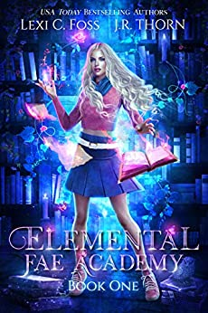 Elemental Fae Academy: Book One: A Reverse Harem Paranormal Romance by [Lexi C. Foss, J.R. Thorn, Sanja Balan, Bethany Pennypacker]