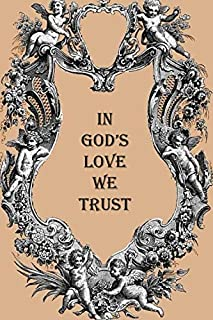 IN GOD'S LOVE WE TRUST: Journal for women, lovely cherub picture with religious quote, lined notebook to write in, unique gift for any church attendee