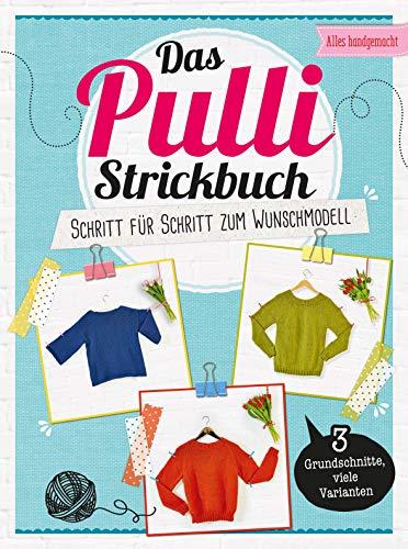 Das Pulli-Strickbuch: Schritt für Schritt zum Wunschmodell - 3 Grundschnitte, viele Varianten