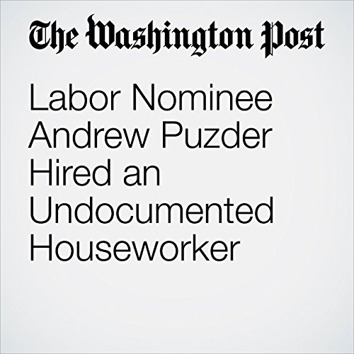 Labor Nominee Andrew Puzder Hired an Undocumented Houseworker copertina