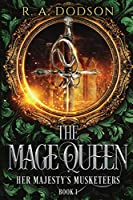 The Mage Queen: Her Majesty's Musketeers, Book 1