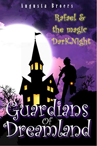 Book: Guardians Of Dreamland - Rafael & the magic DarKNight by Augusta Broers