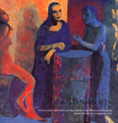 Reflections 2002: In Conversation with Artists from Bangladesh,India,Pakistan and Sri Lanka Shisha ArtSouthAsia Residencies (Reflections: In ... Sri Lanka Shisha ArtSouthAsia Residencies)