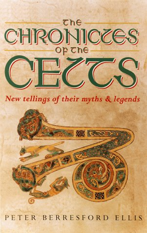 The Chronicles of the Celts: New Tellings of Their Myths and Legends