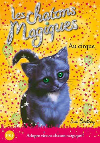 Les chatons magiques - tome 06 : Au cirque (06)