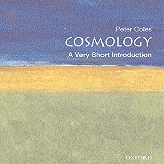 Cosmology     A Very Short Introduction              By:                                                                                                                                 Peter Coles                               Narrated by:                                                                                                                                 Nick Sullivan                      Length: 4 hrs and 32 mins     1 rating     Overall 5.0