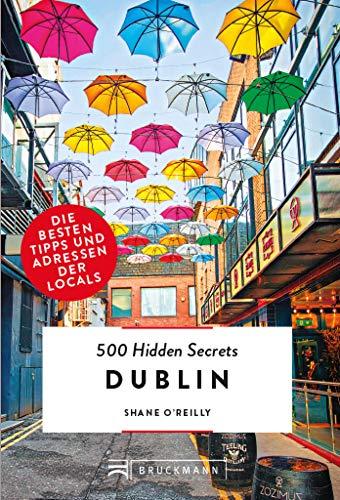 Bruckmann: 500 Hidden Secrets Dublin: Ein Reiseführer mit garantiert den besten Geheimtipps und Adressen