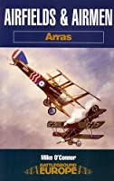 Airfields and Airmen: Arras (Battleground Europe)