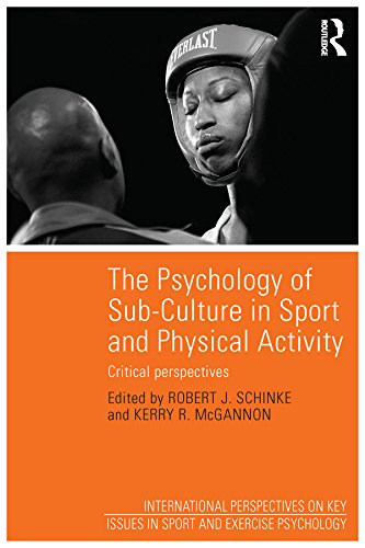 The Psychology of Sub-Culture in Sport and Physical Activity: Critical perspectives (ISSP Key Issues in Sport and Exercise Psychology) (English Edition)