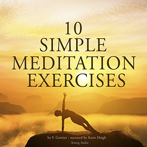 Ten simple meditation exercises                   By:                                                                                                                                 Frédéric Garnier                               Narrated by:                                                                                                                                 Katie Haigh                      Length: 1 hr and 11 mins     Not rated yet     Overall 0.0