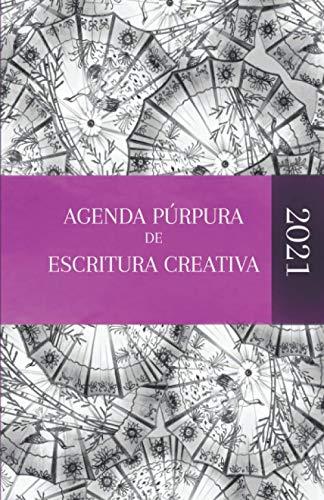 Agenda Púrpura de Escritura Creativa 2021: Agenda a todo...