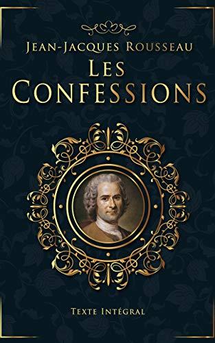 Les Confessions - Jean-Jacques Rousseau - Texte Intégral: Livres 1 à 12 | Édition illustrée | 617 pages (French Edition)