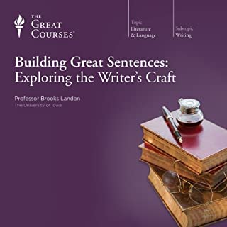Building Great Sentences: Exploring the Writer's Craft                   By:                                                                                                                                 Brooks Landon,                                                                                        The Great Courses                               Narrated by:                                                                                                                                 Brooks Landon                      Length: 12 hrs and 25 mins     23 ratings     Overall 4.5