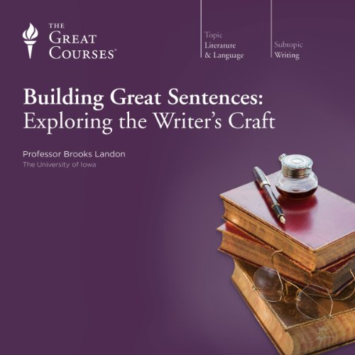 Building Great Sentences: Exploring the Writer's Craft cover art