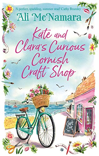 Kate and Clara's Curious Cornish Craft Shop: The heart-warming, romantic read we all need right now by [Ali McNamara]