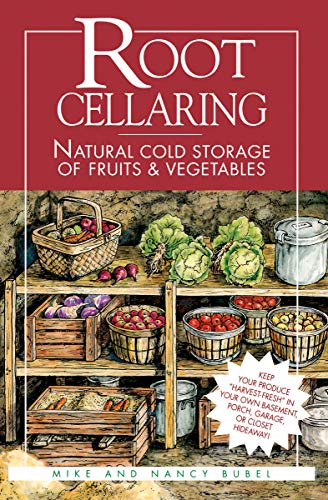 Root Cellaring: Natural Cold Storage of Fruits & Vegetables by [Mike Bubel, Nancy Bubel]