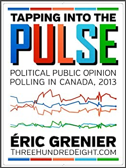 Tapping into the Pulse: Political public opinion polling in Canada, 2013 by [Éric Grenier]