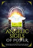 Angelic Sigils of Power: Transform Your Life with Instant Access to the Angels of the Tarot and Zodiac