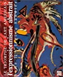LE TRIOMPHE DE L'ART AMÉRICAIN. Tome 1 - L'Expressionnisme abstrait