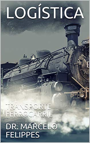 LOGÍSTICA: TRANSPORTE FERROCARRIL (4) (Spanish Edition)