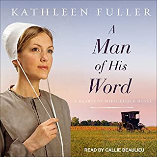A Man of His Word     Hearts of Middlefield Series, Book 1              By:                                                                                                                                 Kathleen Fuller                               Narrated by:                                                                                                                                 Callie Beaulieu                      Length: 8 hrs and 14 mins     90 ratings     Overall 4.7