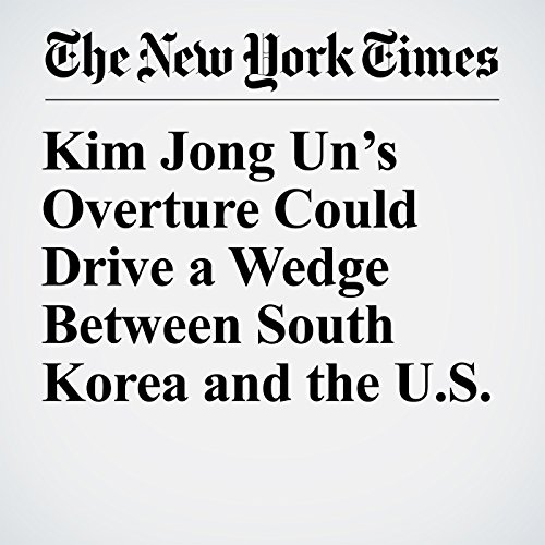 Kim Jong Un's Overture Could Drive a Wedge Between South Korea and the U.S. copertina