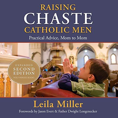 Raising Chaste Catholic Men Audiobook By Leila Miller cover art