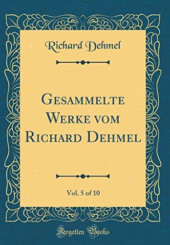 Gesammelte Werke vom Richard Dehmel, Vol. 5 of 10 (Classic Reprint)