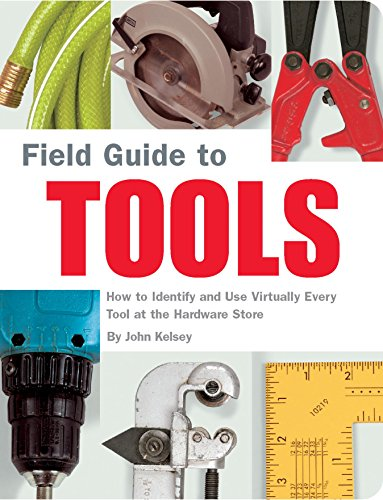 Field Guide to Tools: How to Identify and Use Virtually Every Tool at the Hardward Store (English Edition)
