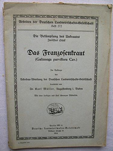 Das Franzosenkraut (Galinsoga perviflora Cav.) - Die Bekämpfung des Unkrautes. Arbeiten der Deutschen Landwirtschafts-Gesellschaft Heft 272